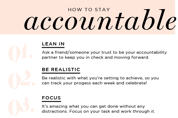 Learn how to stay accountable with my 3 tips : lean in, be realistic and focus.
